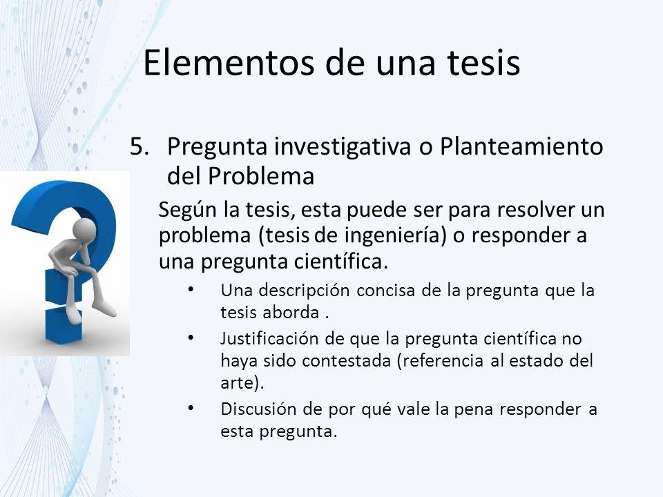 Elementos de una tesis Pregunta investigativa o Planteamiento del Problema.