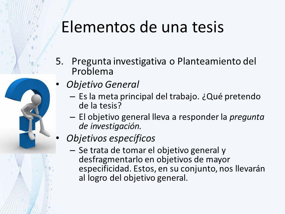 Elementos de una tesis Pregunta investigativa o Planteamiento del Problema. Objetivo General.