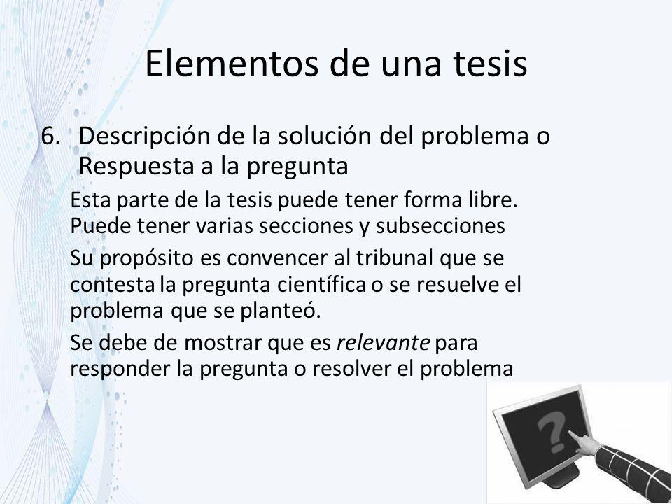 Elementos de una tesis Descripción de la solución del problema o Respuesta a la pregunta.