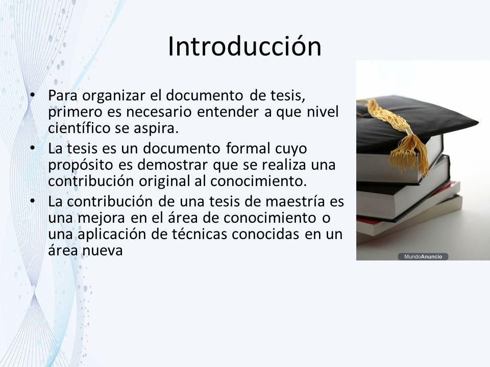 Introducción Para organizar el documento de tesis, primero es necesario entender a que nivel científico se aspira.