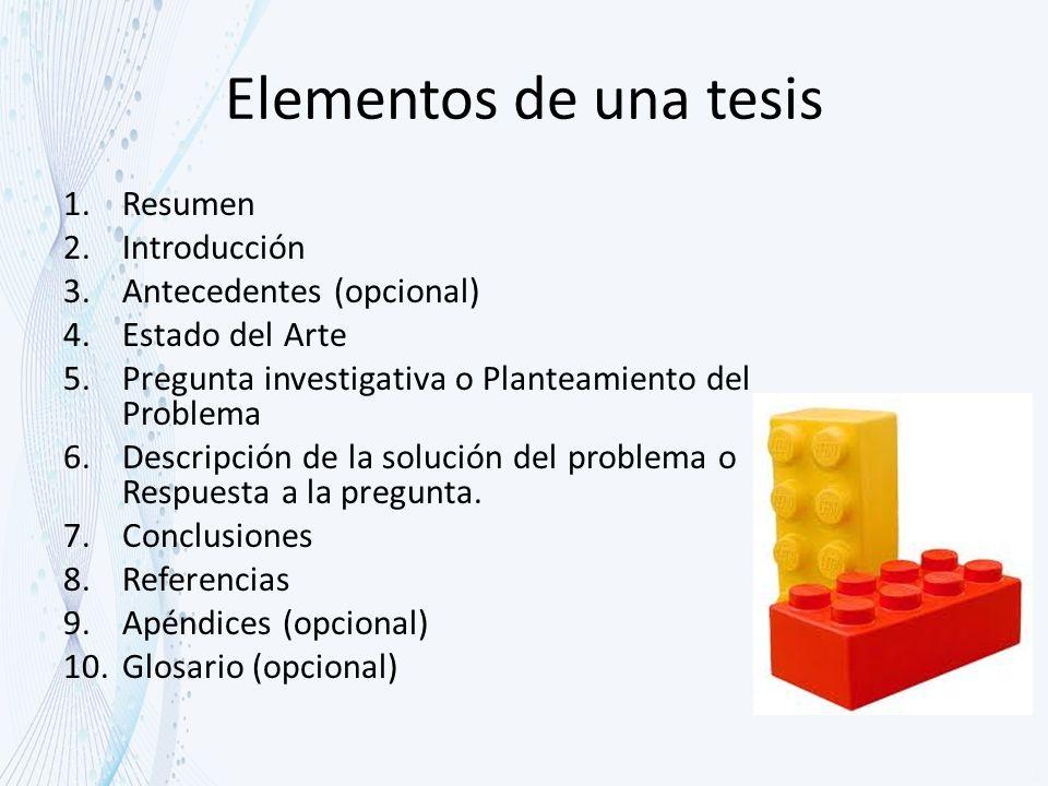Elementos de una tesis Resumen Introducción Antecedentes (opcional)