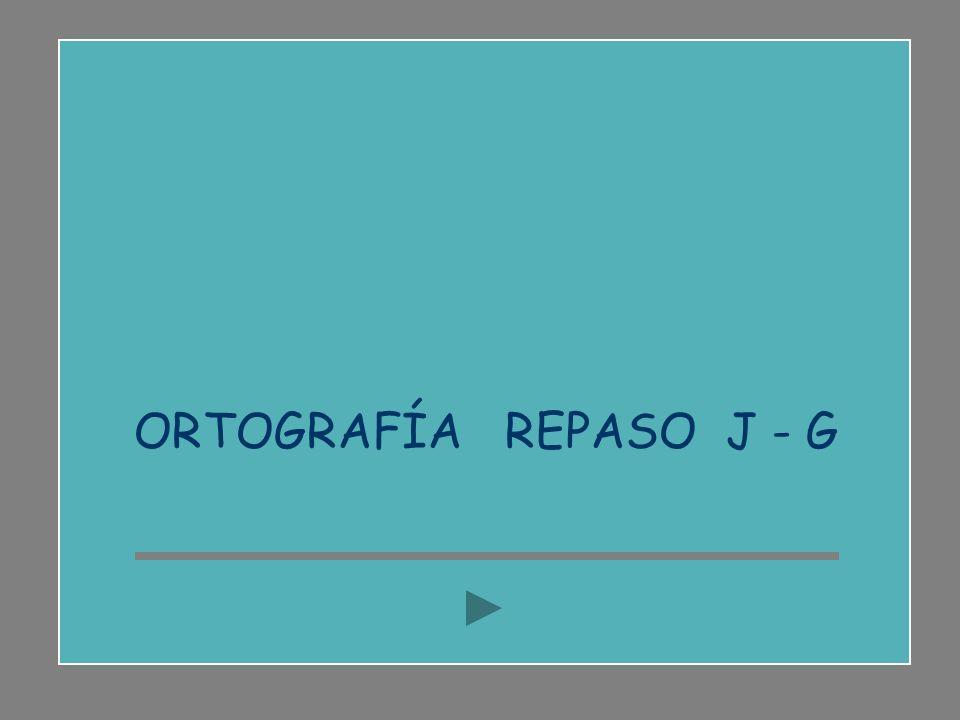 ORTOGRAFÍA REPASO J - G