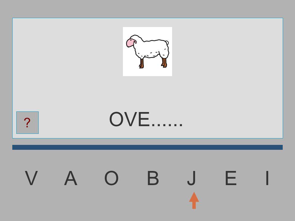 OVE...... V A O B J E I