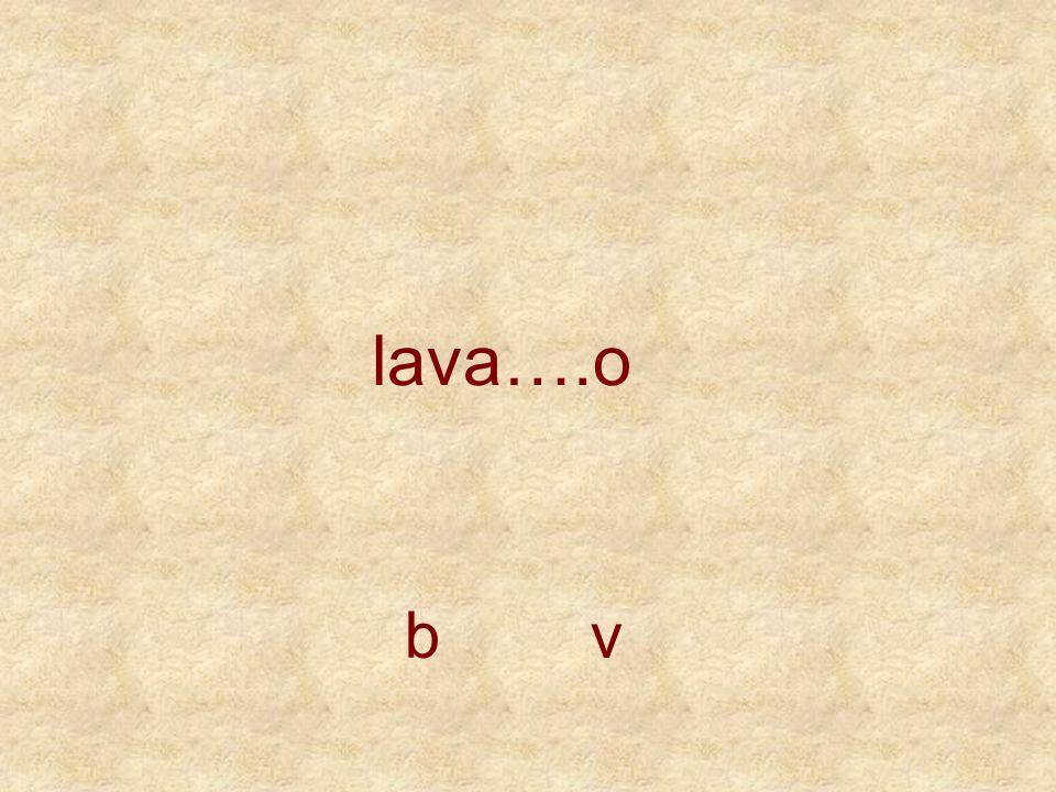 lava….o b v