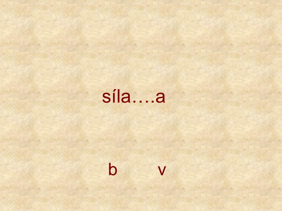 síla….a b v