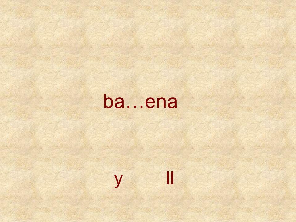 ba…ena y ll