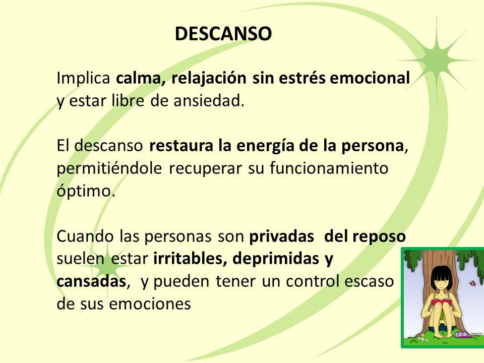 DESCANSO Implica calma, relajación sin estrés emocional y estar libre de ansiedad.