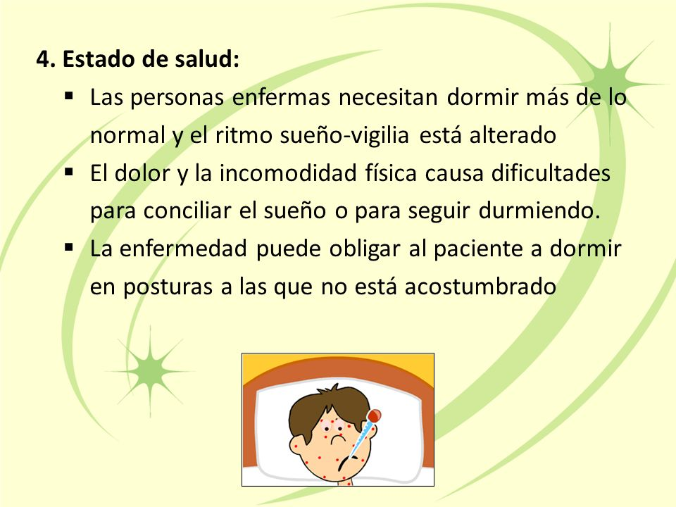 4. Estado de salud: Las personas enfermas necesitan dormir más de lo normal y el ritmo sueño-vigilia está alterado.