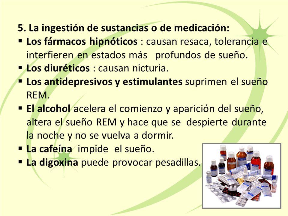 5. La ingestión de sustancias o de medicación: