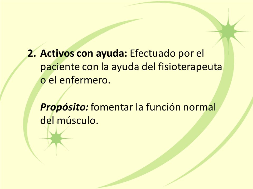 Activos con ayuda: Efectuado por el paciente con la ayuda del fisioterapeuta o el enfermero.