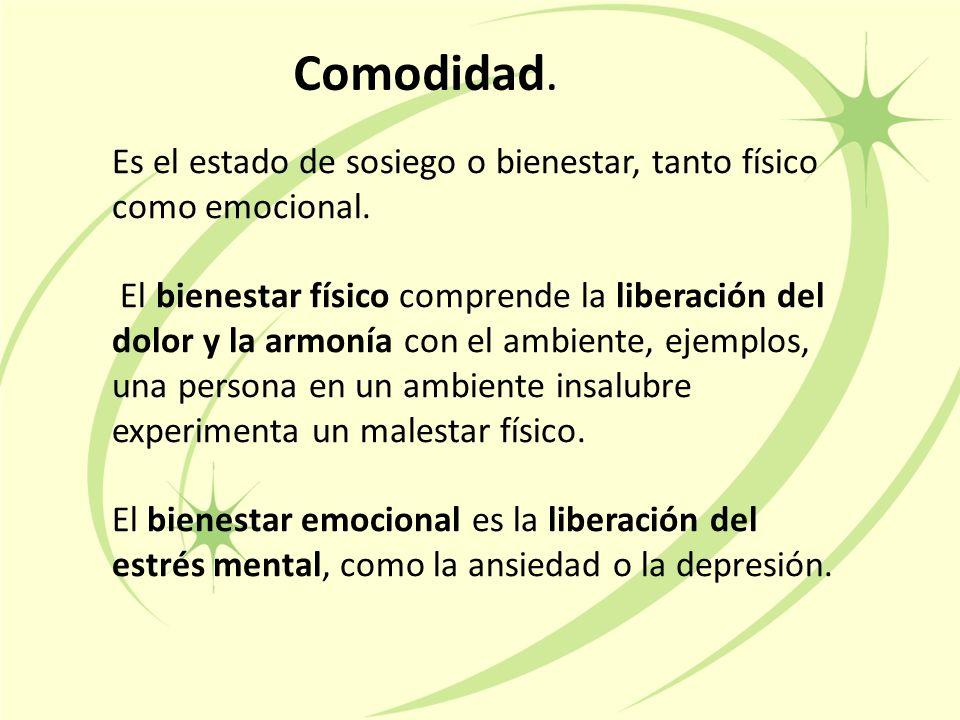 Comodidad. Es el estado de sosiego o bienestar, tanto físico como emocional.