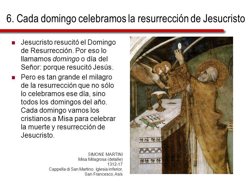 6. Cada domingo celebramos la resurrección de Jesucristo