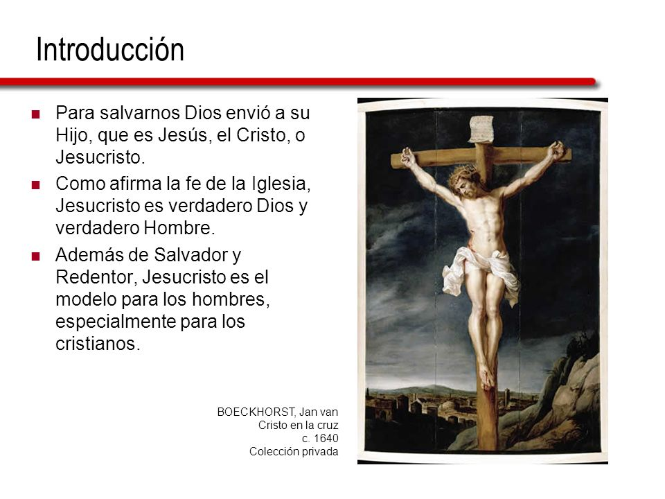 Introducción Para salvarnos Dios envió a su Hijo, que es Jesús, el Cristo, o Jesucristo.