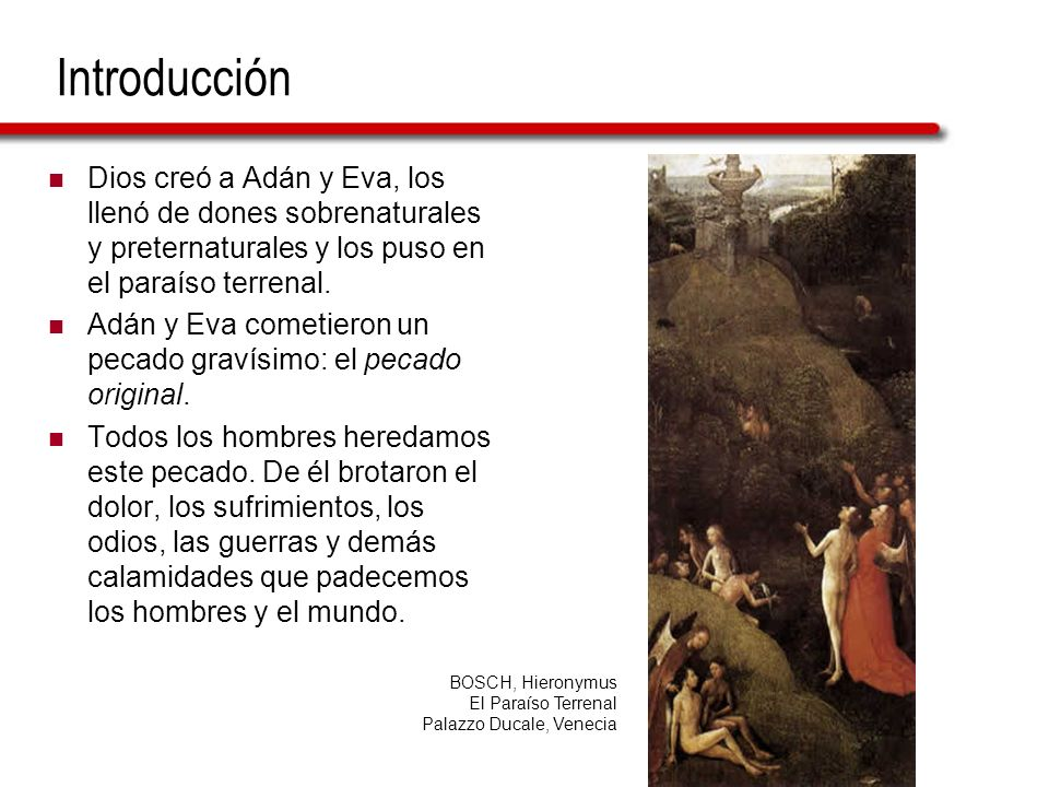 Introducción Dios creó a Adán y Eva, los llenó de dones sobrenaturales y preternaturales y los puso en el paraíso terrenal.