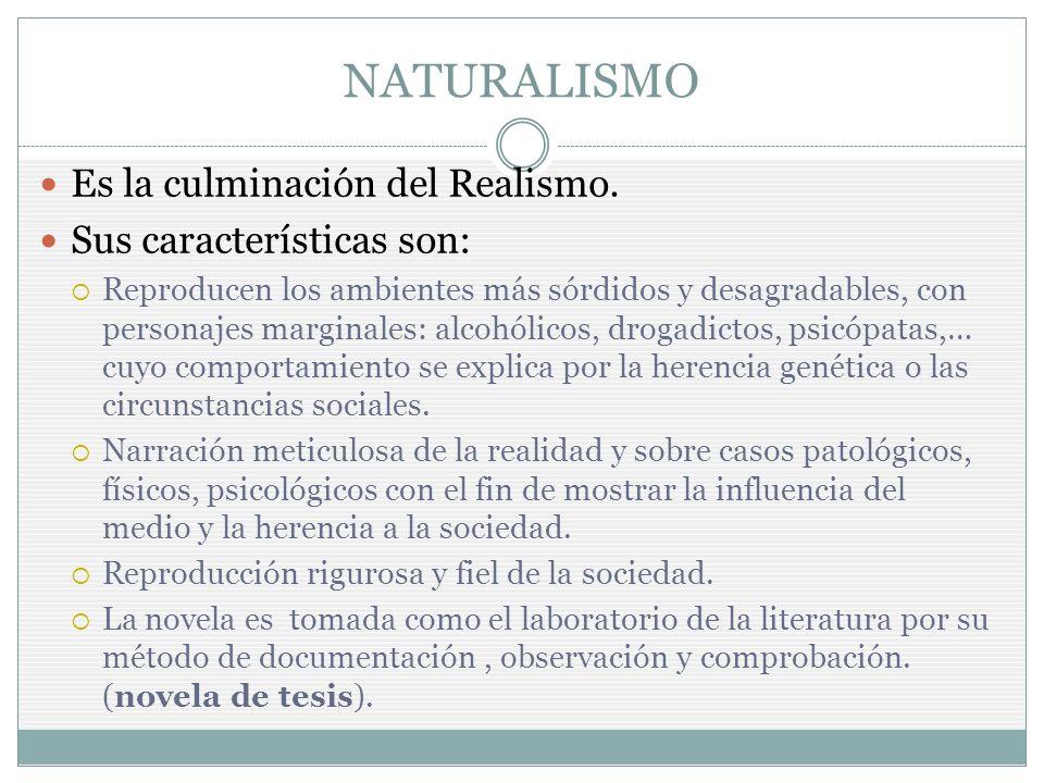 NATURALISMO Es la culminación del Realismo. Sus características son: