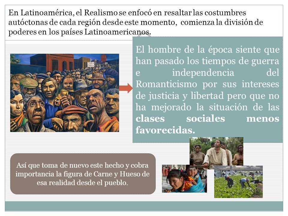 En Latinoamérica, el Realismo se enfocó en resaltar las costumbres autóctonas de cada región desde este momento, comienza la división de poderes en los países Latinoamericanos.