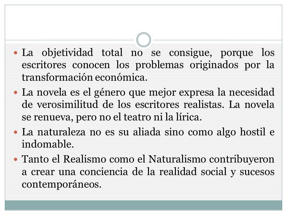 La objetividad total no se consigue, porque los escritores conocen los problemas originados por la transformación económica.
