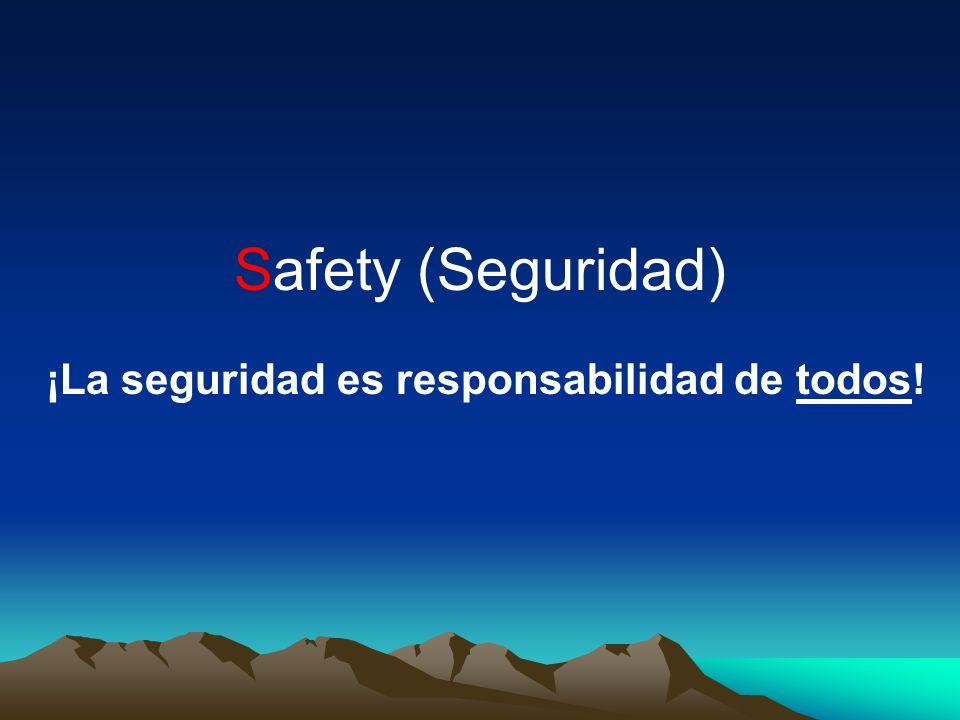 Safety (Seguridad) ¡La seguridad es responsabilidad de todos!