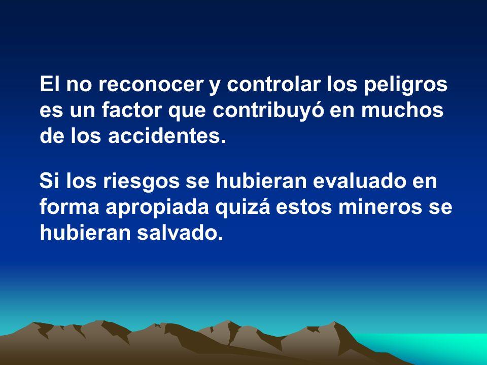 El no reconocer y controlar los peligros es un factor que contribuyó en muchos de los accidentes.