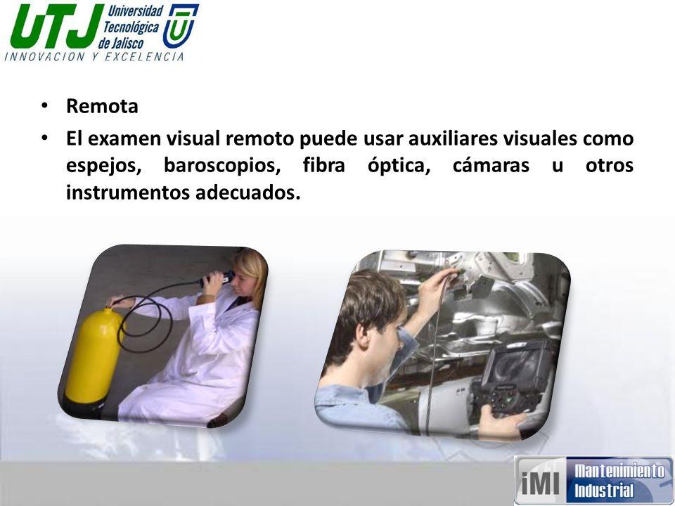 Remota El examen visual remoto puede usar auxiliares visuales como espejos, baroscopios, fibra óptica, cámaras u otros instrumentos adecuados.