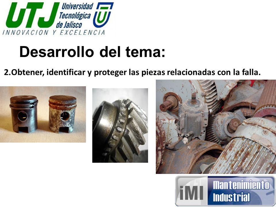 Desarrollo del tema: 2.Obtener, identificar y proteger las piezas relacionadas con la falla.