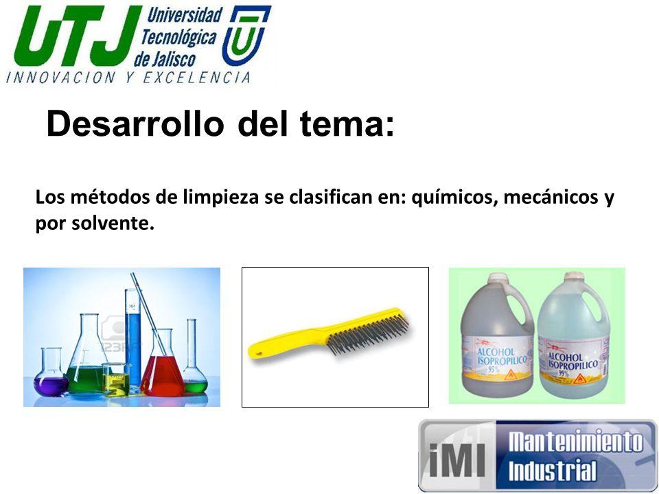 Desarrollo del tema: Los métodos de limpieza se clasifican en: químicos, mecánicos y por solvente.