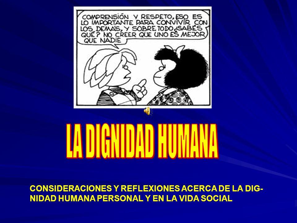 LA DIGNIDAD HUMANA CONSIDERACIONES Y REFLEXIONES ACERCA DE