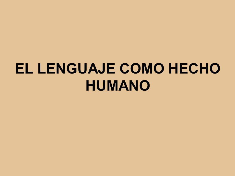 EL LENGUAJE COMO HECHO HUMANO