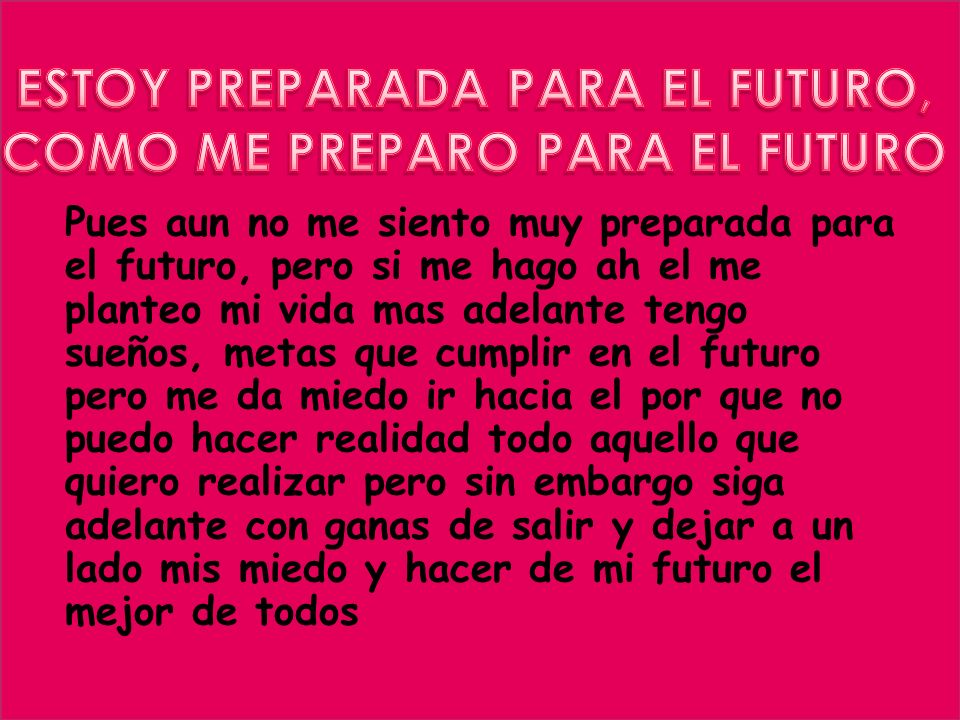 ESTOY PREPARADA PARA EL FUTURO, COMO ME PREPARO PARA EL FUTURO