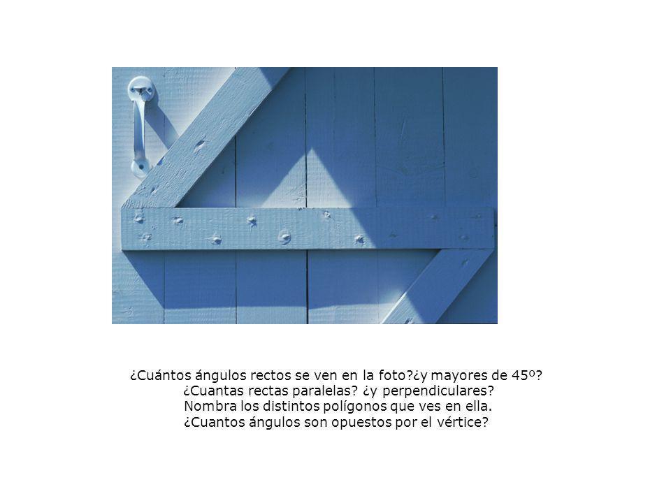 ¿Cuántos ángulos rectos se ven en la foto ¿y mayores de 45º