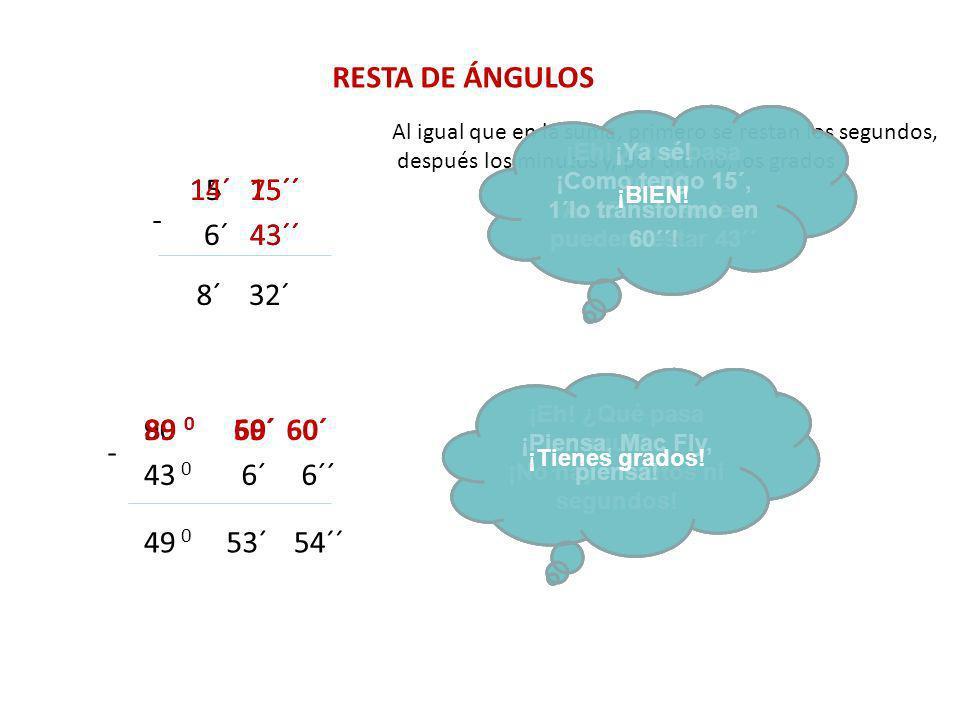 RESTA DE ÁNGULOS 14´ 15´ 75´´ 15´´ 15´´ - 6´ 43´´ 43´´ 8´ 32´ 90 0