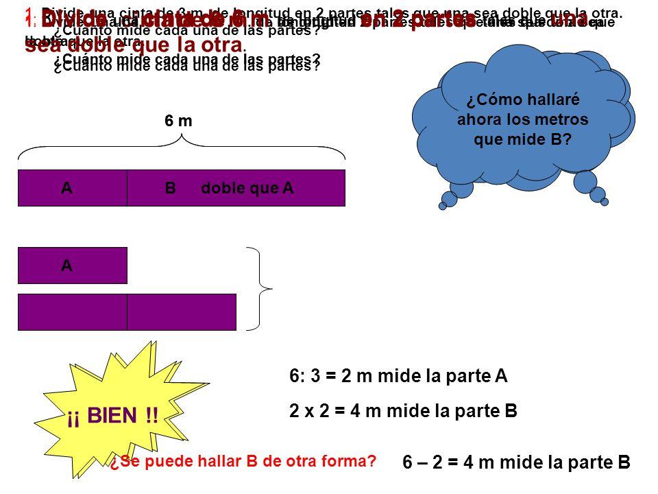¡¡ BIEN !! ¡¡ BIEN !! 6: 3 = 2 m mide la parte A