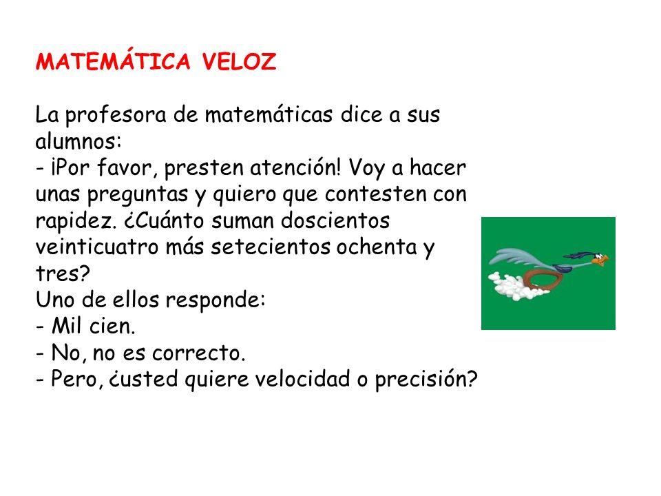 MATEMÁTICA VELOZ La profesora de matemáticas dice a sus alumnos: