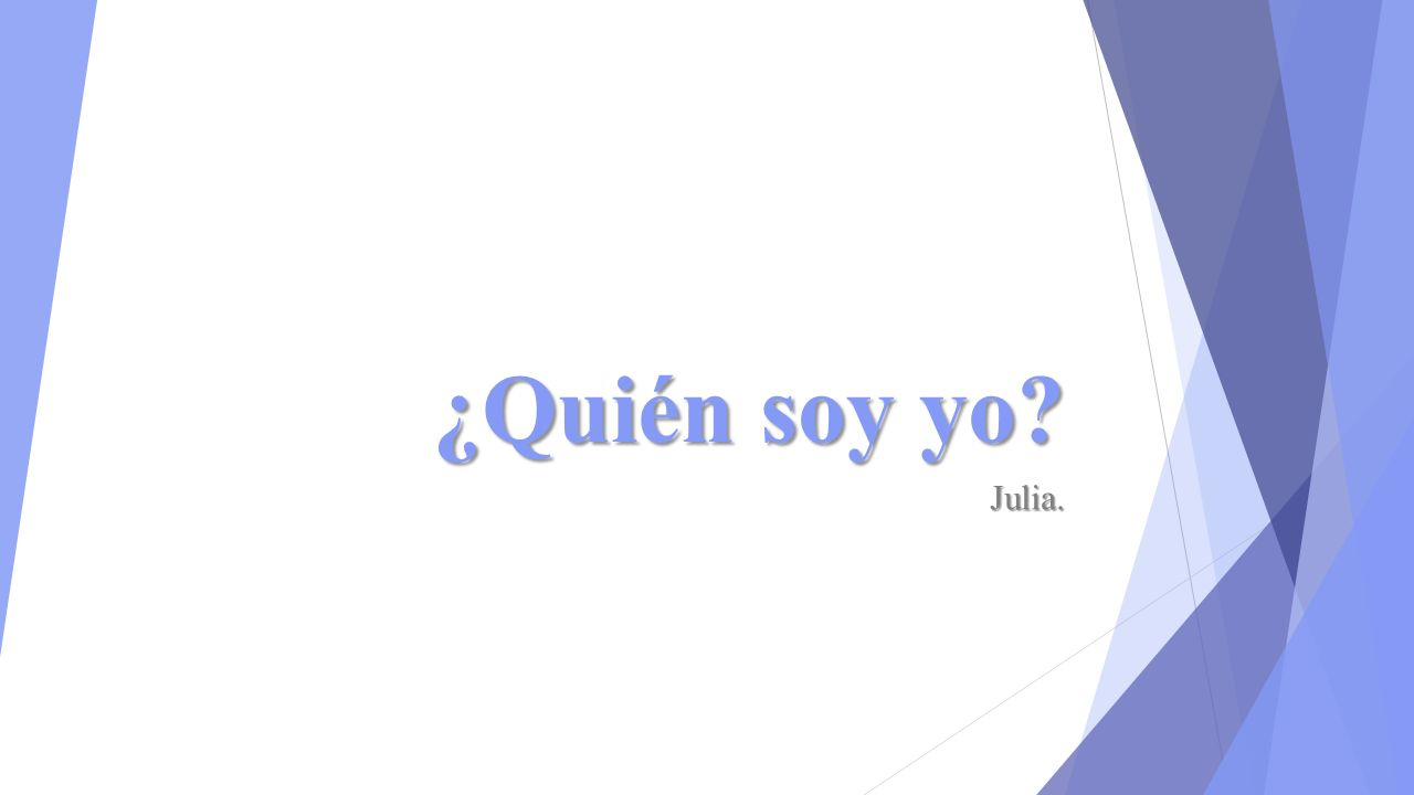 ¿Quién soy yo Julia.