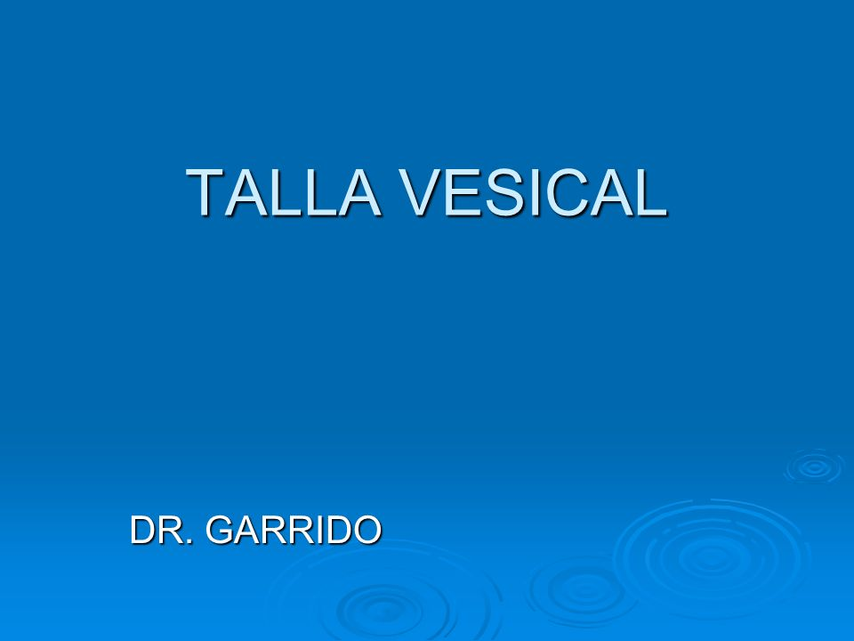 TALLA VESICAL DR. GARRIDO