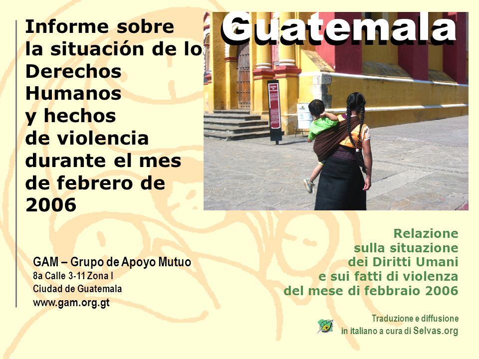 Guatemala Informe sobre la situación de los Derechos Humanos y hechos de violencia durante el mes de febrero de 2006.