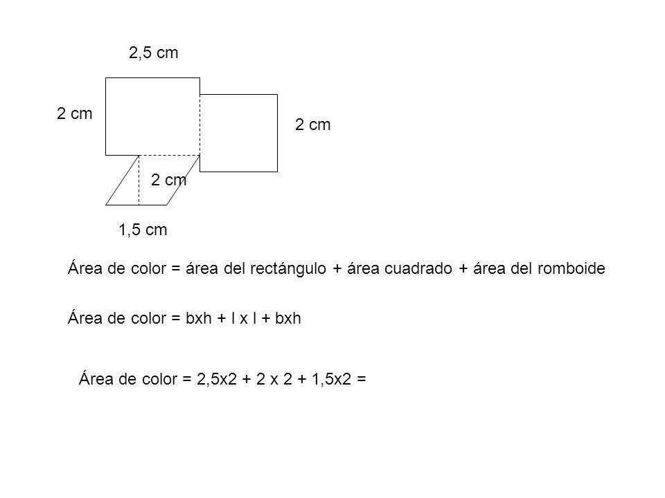 2,5 cm 2 cm. 2 cm. 2 cm. 1,5 cm. Área de color = área del rectángulo + área cuadrado + área del romboide.