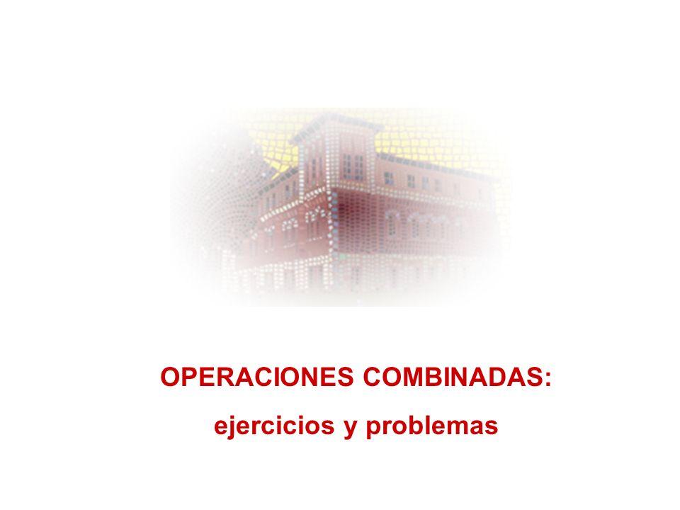 OPERACIONES COMBINADAS: ejercicios y problemas