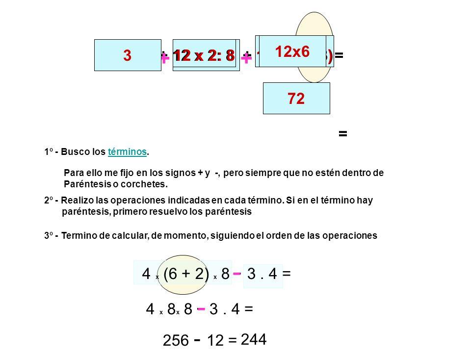 12x63. 3. - 33 :11. 33 :11 + 12 x 2: 8 + 12 x (9 - 3) + 12 x 2: 8. + 12 x (9 - 3) = 72. = 1º - Busco los términos.
