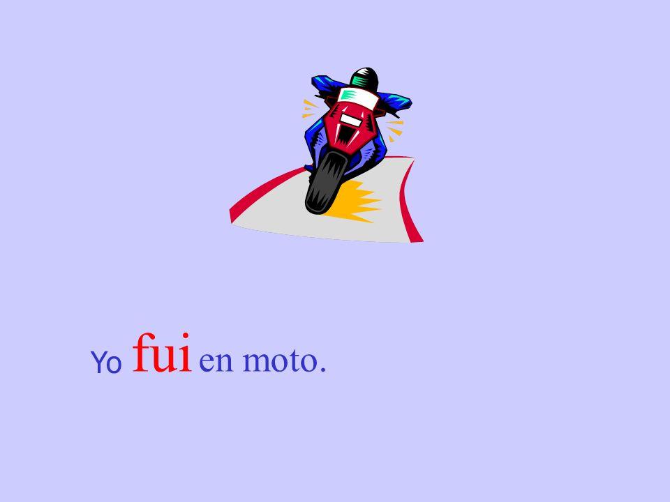 fui en moto. Yo