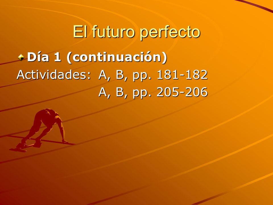 El futuro perfecto Día 1 (continuación) Actividades: A, B, pp. 181-182