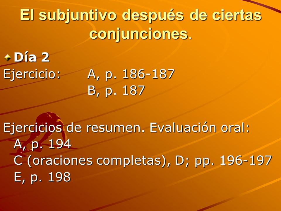El subjuntivo después de ciertas conjunciones.