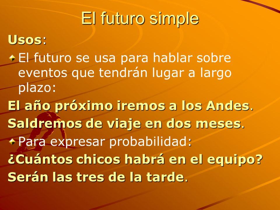 El futuro simple Usos: El futuro se usa para hablar sobre eventos que tendrán lugar a largo plazo: