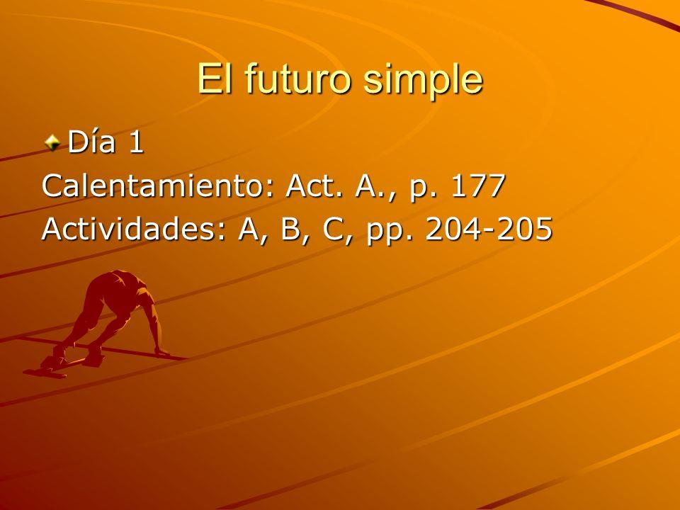 El futuro simple Día 1 Calentamiento: Act. A., p. 177