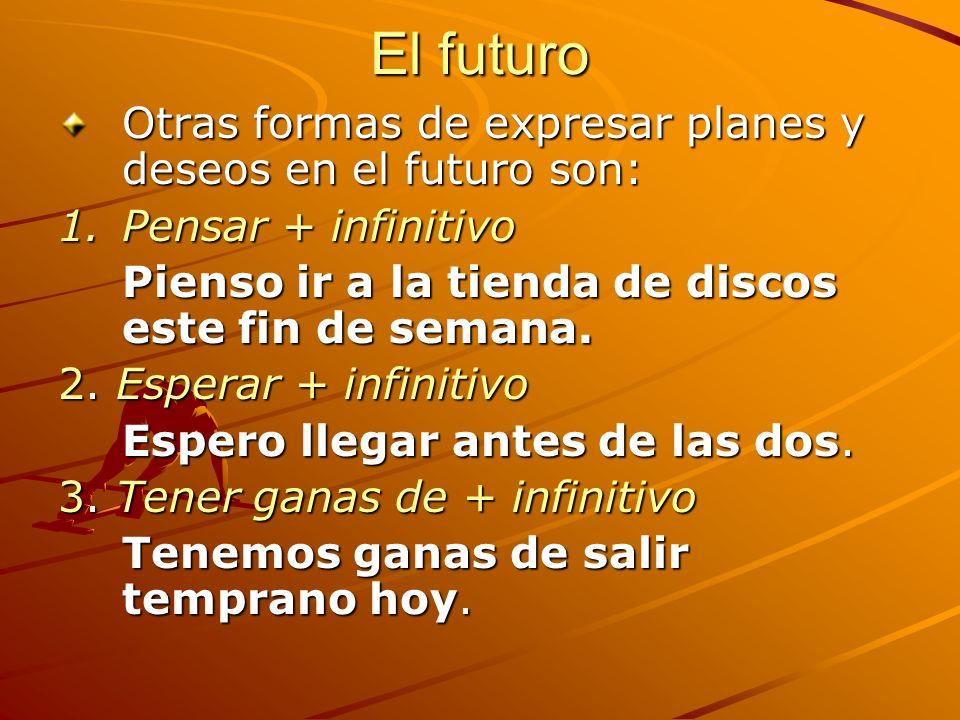 El futuro Otras formas de expresar planes y deseos en el futuro son: