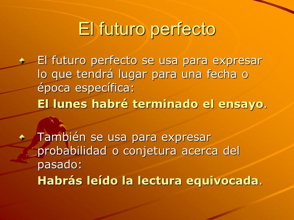 El futuro perfectoEl futuro perfecto se usa para expresar lo que tendrá lugar para una fecha o época específica: