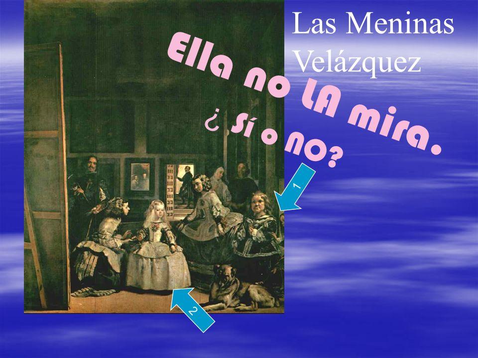 Ella no LA mira. Las Meninas Velázquez ¿ Sí o NO 1 2
