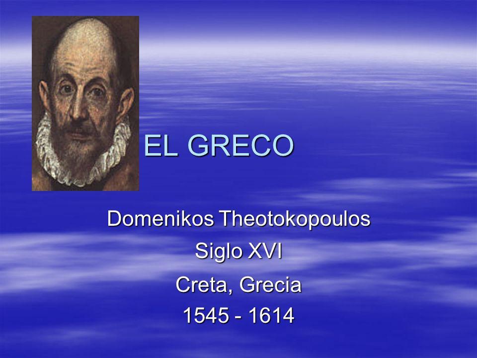 Domenikos Theotokopoulos Siglo XVI Creta, Grecia 1545 - 1614