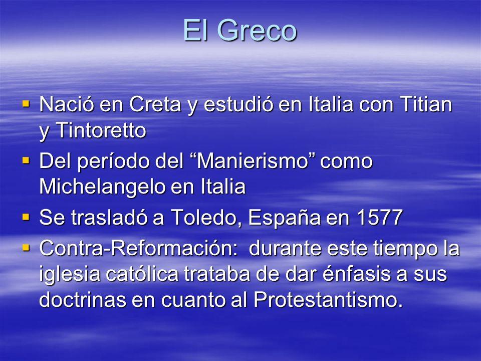El Greco Nació en Creta y estudió en Italia con Titian y Tintoretto