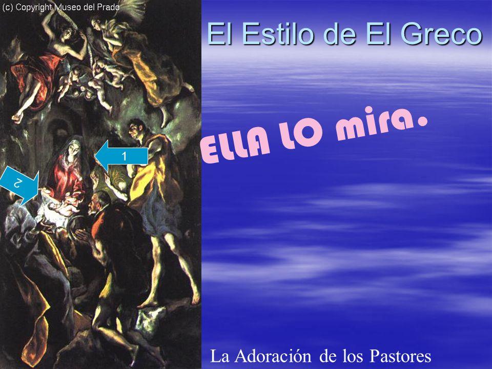 ELLA LO mira. El Estilo de El Greco La Adoración de los Pastores 1 2